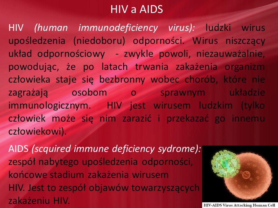 HIV a AIDS HIV (human immunodeficiency virus): ludzki wirus upośledzenia (niedoboru) odporności. Wirus niszczący układ odpornościowy - zwykle powoli,