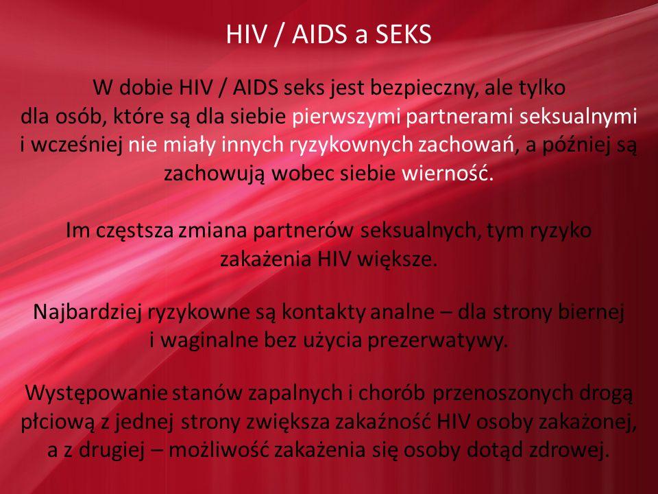HIV / AIDS a SEKS W dobie HIV / AIDS seks jest bezpieczny, ale tylko dla osób, które są dla siebie pierwszymi partnerami seksualnymi i wcześniej nie m