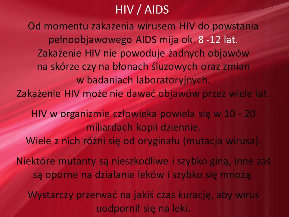 HIV / AIDS Od momentu zakażenia wirusem HIV do powstania pełnoobjawowego AIDS mija ok. 8 -12 lat. Zakażenie HIV nie powoduje żadnych objawów na skórze