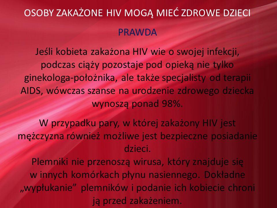 OSOBY ZAKAŻONE HIV MOGĄ MIEĆ ZDROWE DZIECI PRAWDA Jeśli kobieta zakażona HIV wie o swojej infekcji, podczas ciąży pozostaje pod opieką nie tylko ginek