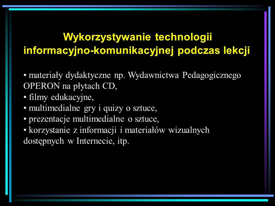 Wykorzystywanie technologii informacyjno-komunikacyjnej podczas lekcji materiały dydaktyczne np. Wydawnictwa Pedagogicznego OPERON na płytach CD, film