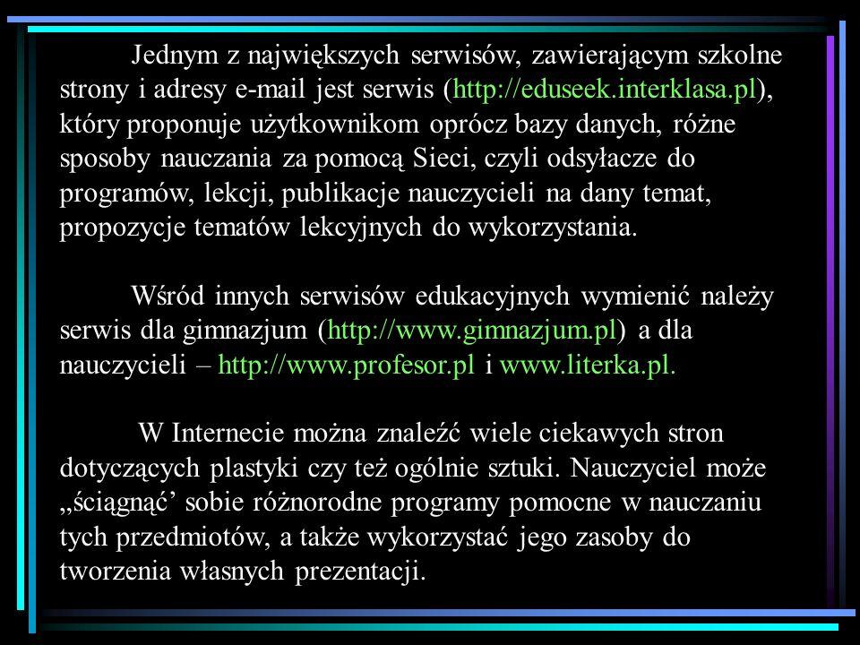 Jednym z największych serwisów, zawierającym szkolne strony i adresy e-mail jest serwis (http://eduseek.interklasa.pl), który proponuje użytkownikom o