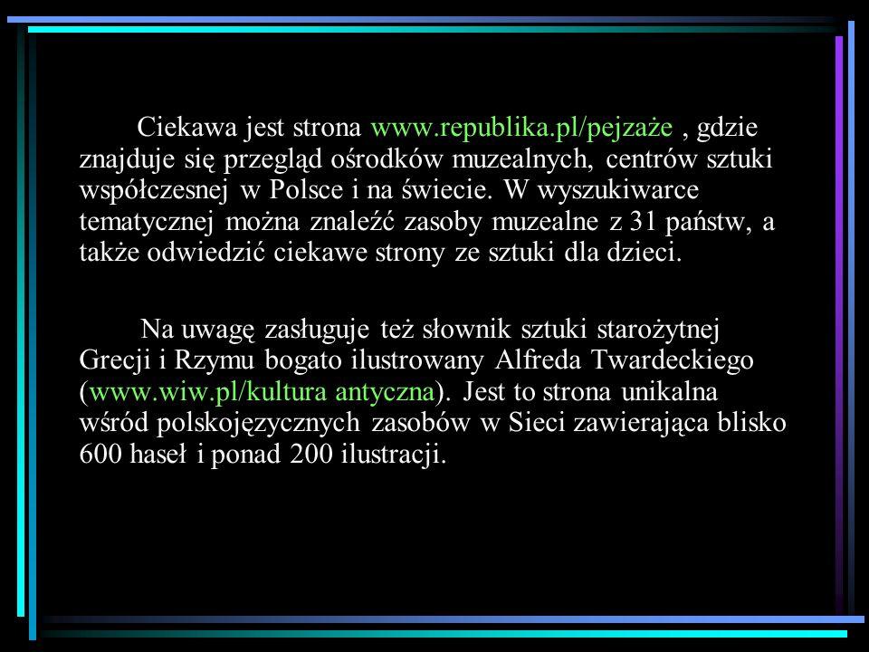 Ciekawa jest strona www.republika.pl/pejzaże, gdzie znajduje się przegląd ośrodków muzealnych, centrów sztuki współczesnej w Polsce i na świecie. W wy