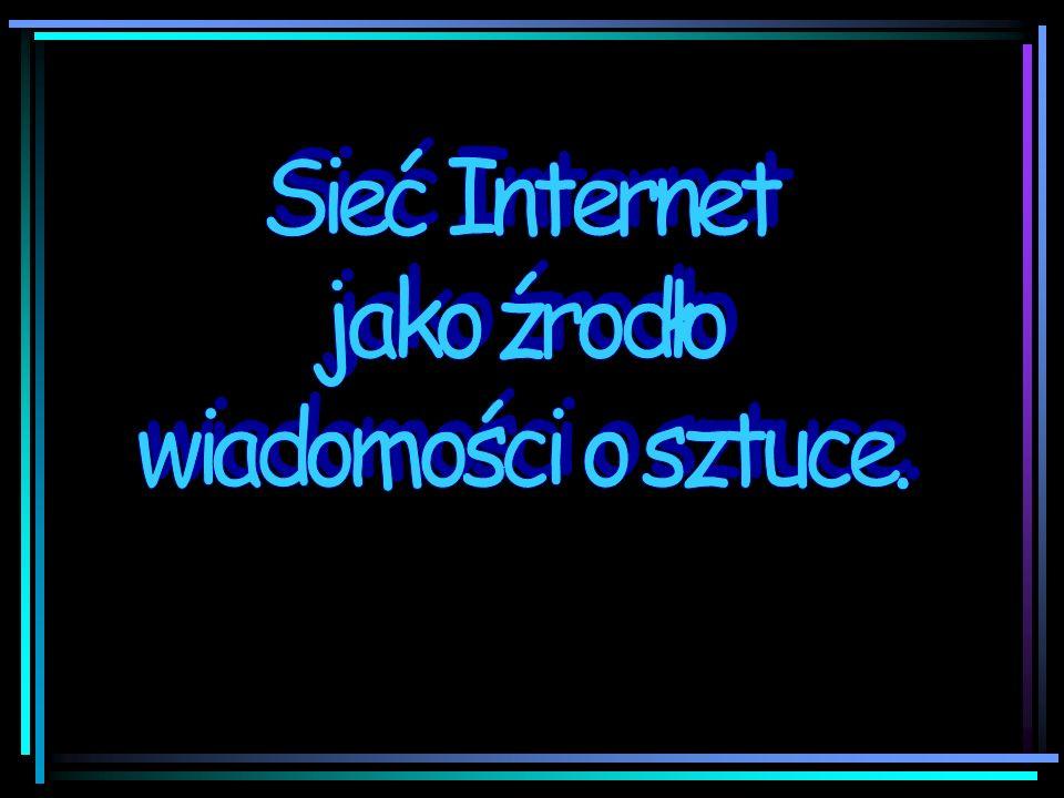 INTERNET JAKO ŹRÓDŁO INFORMACJI Internet w szkole stanowi przede wszystkim źródło szybko dostępnej informacji z bardzo wielu dziedzin, m.