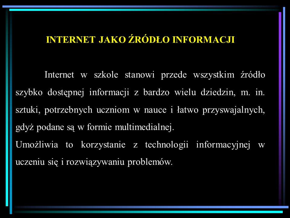 INTERNET JAKO ŹRÓDŁO INFORMACJI Internet w szkole stanowi przede wszystkim źródło szybko dostępnej informacji z bardzo wielu dziedzin, m. in. sztuki,
