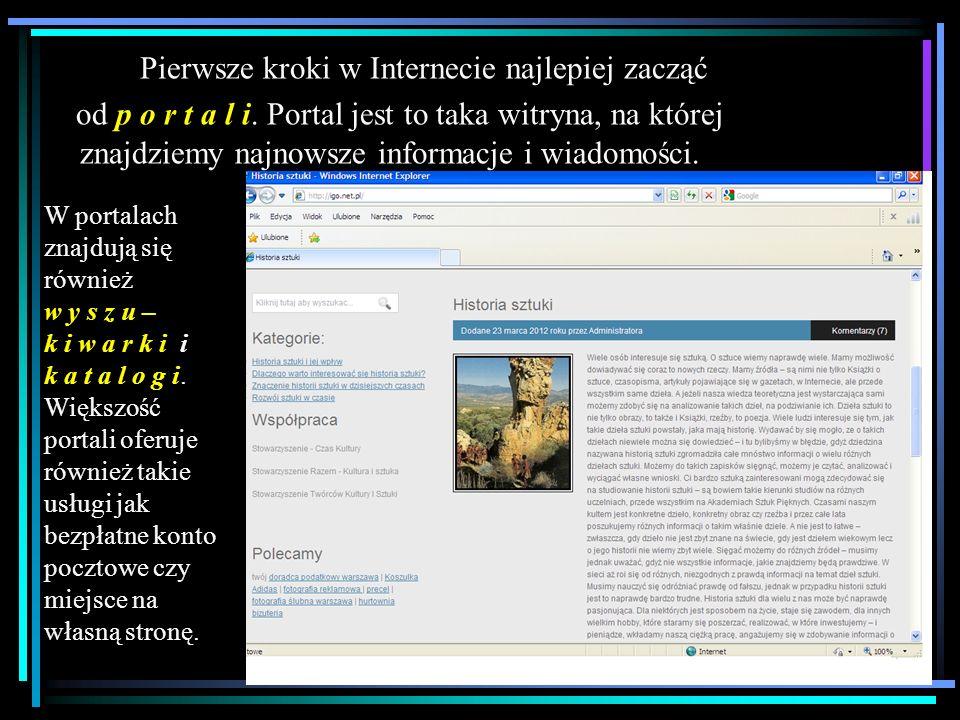 Pierwsze kroki w Internecie najlepiej zacząć od p o r t a l i. Portal jest to taka witryna, na której znajdziemy najnowsze informacje i wiadomości. W