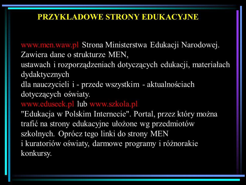 PRZYKLADOWE STRONY EDUKACYJNE www.men.waw.pl Strona Ministerstwa Edukacji Narodowej. Zawiera dane o strukturze MEN, ustawach i rozporządzeniach dotycz