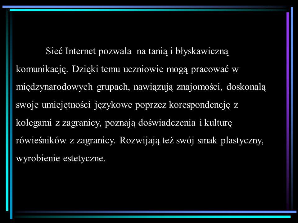 Sieć Internet pozwala na tanią i błyskawiczną komunikację.