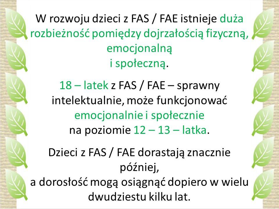 W rozwoju dzieci z FAS / FAE istnieje duża rozbieżność pomiędzy dojrzałością fizyczną, emocjonalną i społeczną. 18 – latek z FAS / FAE – sprawny intel