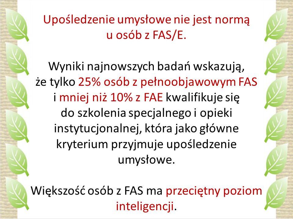 Upośledzenie umysłowe nie jest normą u osób z FAS/E. Wyniki najnowszych badań wskazują, że tylko 25% osób z pełnoobjawowym FAS i mniej niż 10% z FAE k
