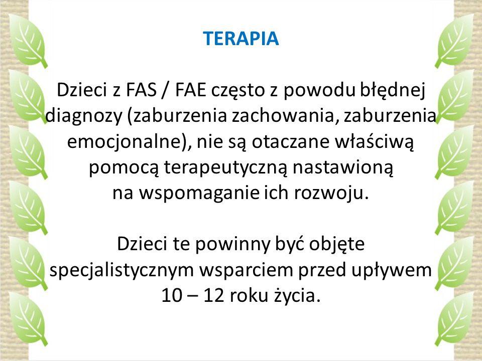 TERAPIA Dzieci z FAS / FAE często z powodu błędnej diagnozy (zaburzenia zachowania, zaburzenia emocjonalne), nie są otaczane właściwą pomocą terapeuty
