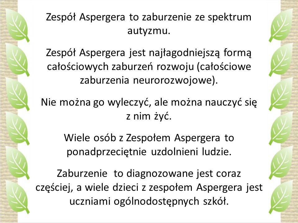 Zespół Aspergera to zaburzenie ze spektrum autyzmu. Zespół Aspergera jest najłagodniejszą formą całościowych zaburzeń rozwoju (całościowe zaburzenia n
