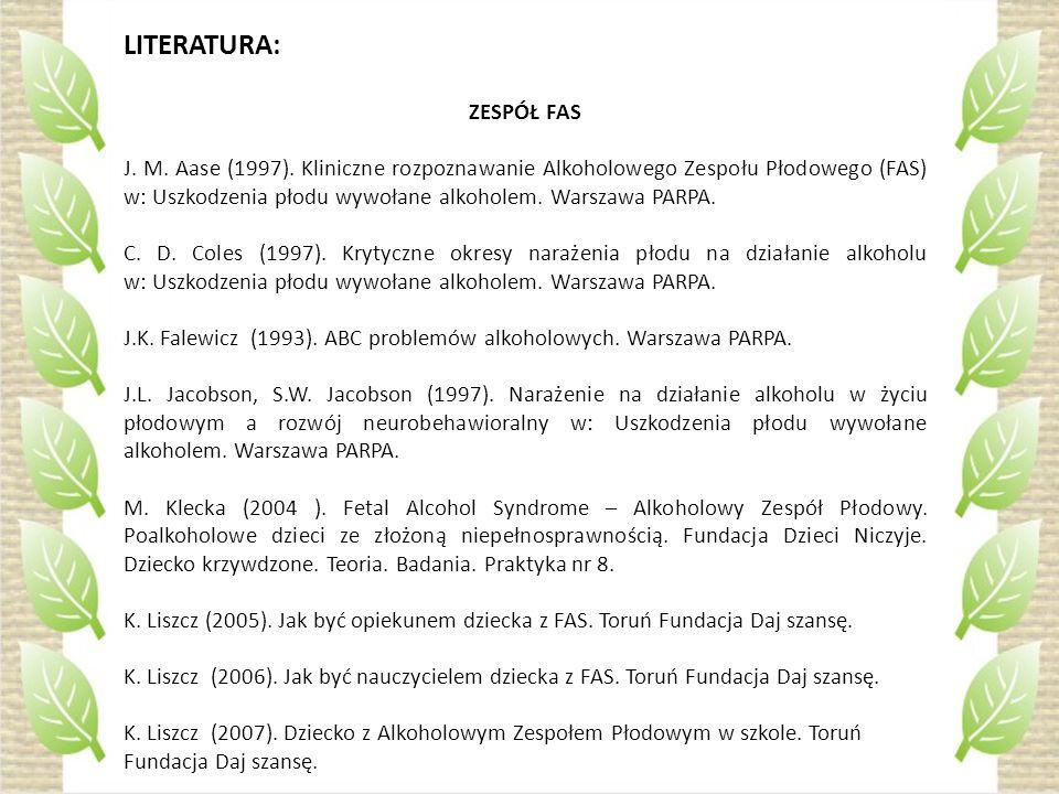 LITERATURA: ZESPÓŁ FAS J. M. Aase (1997). Kliniczne rozpoznawanie Alkoholowego Zespołu Płodowego (FAS) w: Uszkodzenia płodu wywołane alkoholem. Warsza