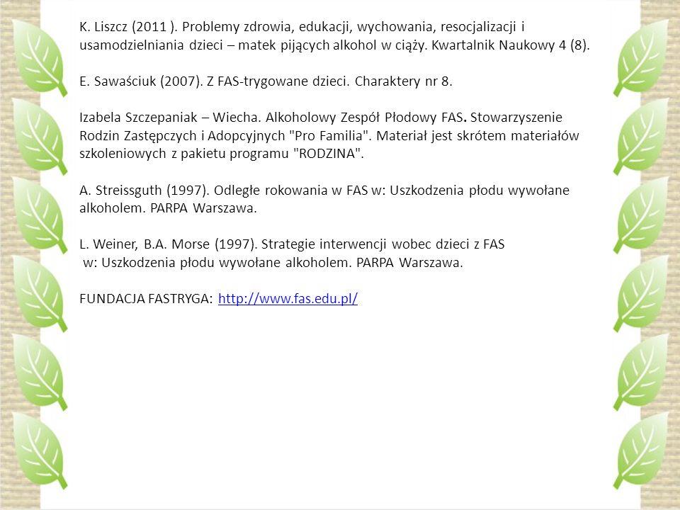 K. Liszcz (2011 ). Problemy zdrowia, edukacji, wychowania, resocjalizacji i usamodzielniania dzieci – matek pijących alkohol w ciąży. Kwartalnik Nauko