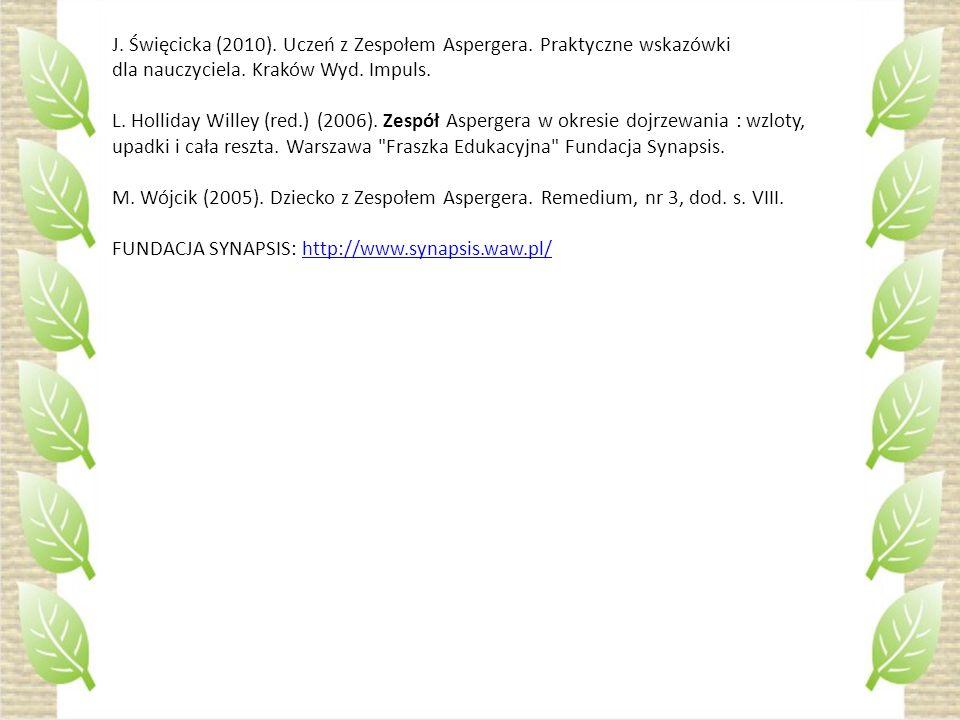 J. Święcicka (2010). Uczeń z Zespołem Aspergera. Praktyczne wskazówki dla nauczyciela. Kraków Wyd. Impuls. L. Holliday Willey (red.) (2006). Zespół As