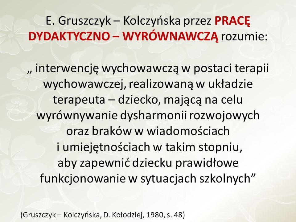 E. Gruszczyk – Kolczyńska przez PRACĘ DYDAKTYCZNO – WYRÓWNAWCZĄ rozumie: interwencję wychowawczą w postaci terapii wychowawczej, realizowaną w układzi