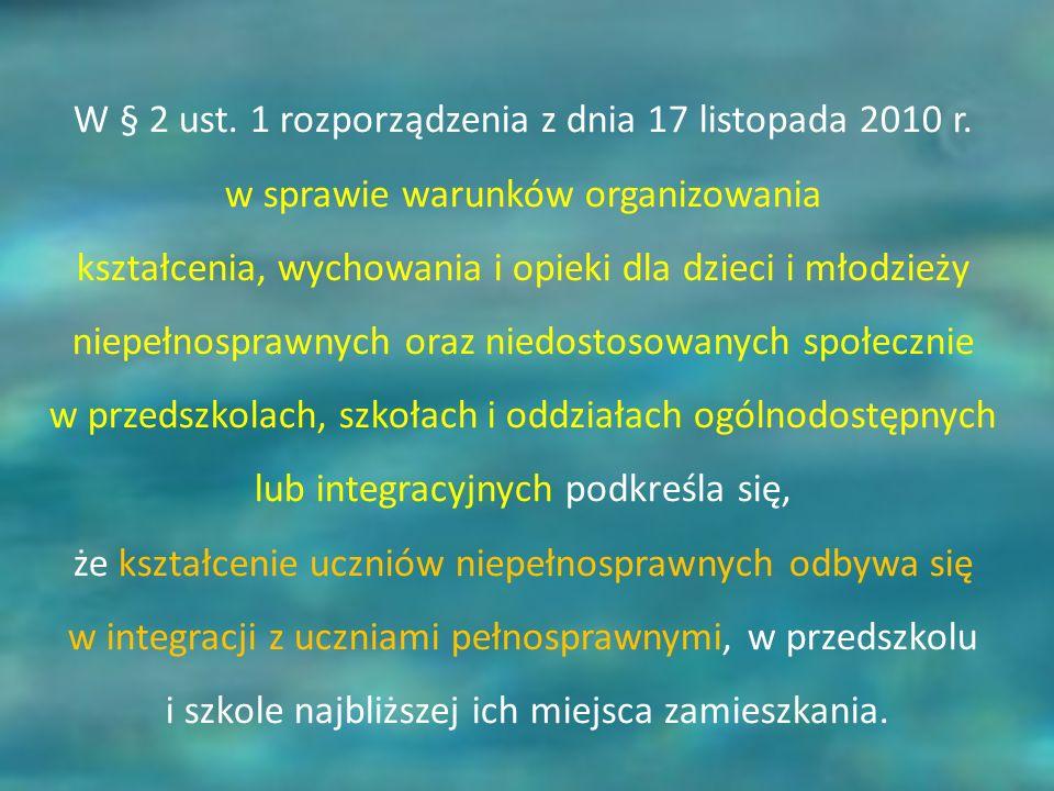 W § 2 ust. 1 rozporządzenia z dnia 17 listopada 2010 r. w sprawie warunków organizowania kształcenia, wychowania i opieki dla dzieci i młodzieży niepe