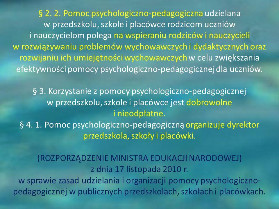 § 2. 2. Pomoc psychologiczno-pedagogiczna udzielana w przedszkolu, szkole i placówce rodzicom uczniów i nauczycielom polega na wspieraniu rodziców i n