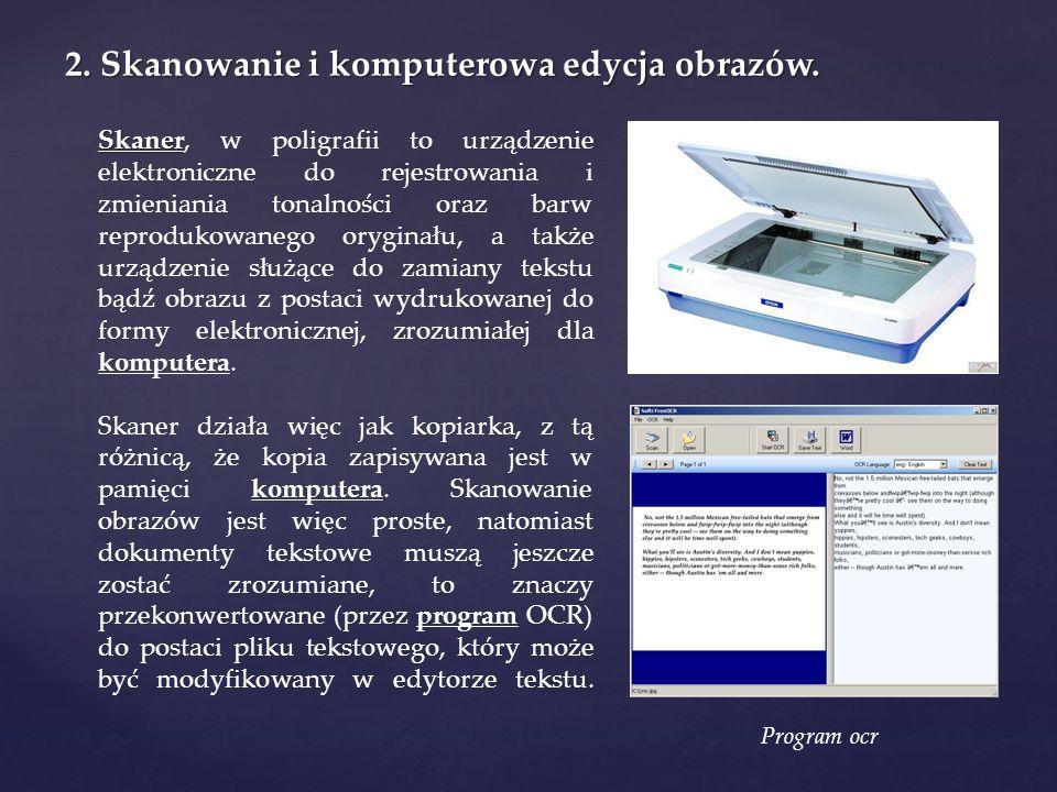2. Skanowanie i komputerowa edycja obrazów. Skaner Skaner, w poligrafii to urządzenie elektroniczne do rejestrowania i zmieniania tonalności oraz barw