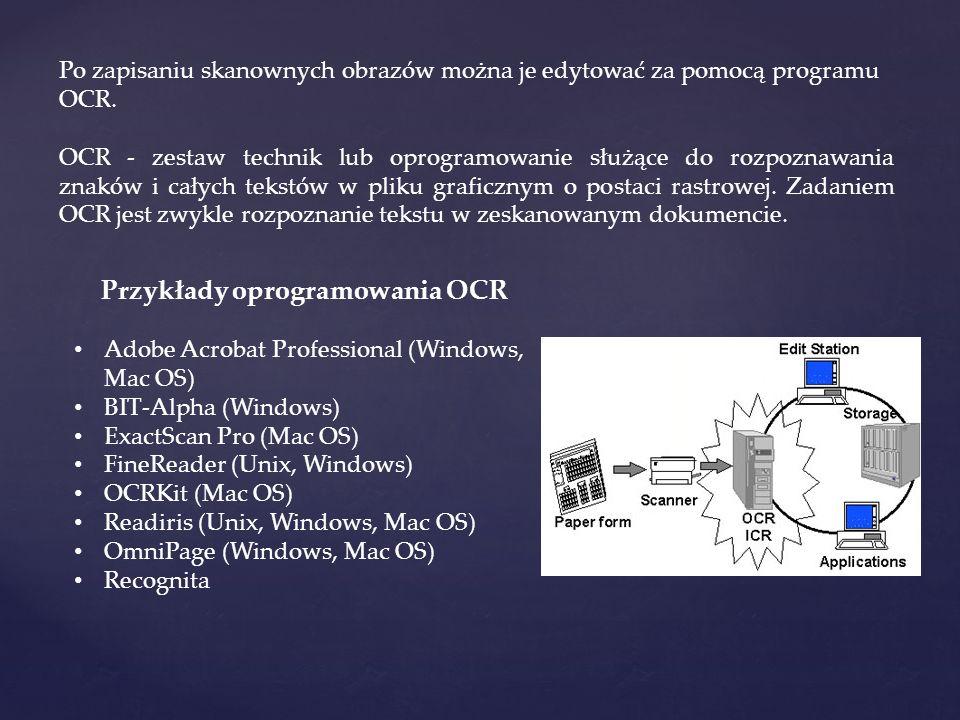 Po zapisaniu skanownych obrazów można je edytować za pomocą programu OCR. OCR - zestaw technik lub oprogramowanie służące do rozpoznawania znaków i ca