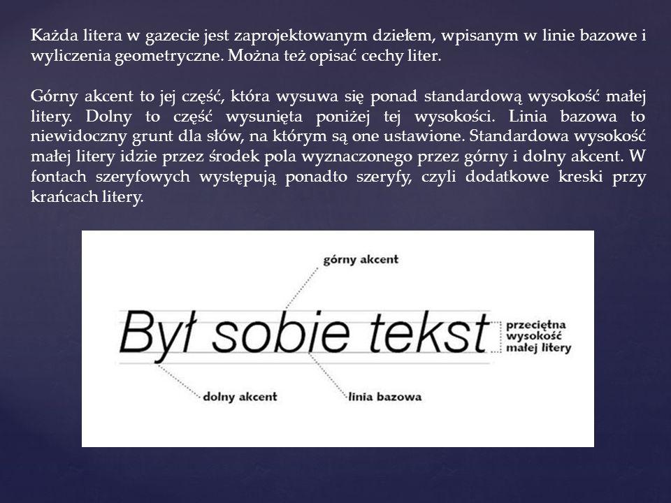 Każda litera w gazecie jest zaprojektowanym dziełem, wpisanym w linie bazowe i wyliczenia geometryczne. Można też opisać cechy liter. Górny akcent to