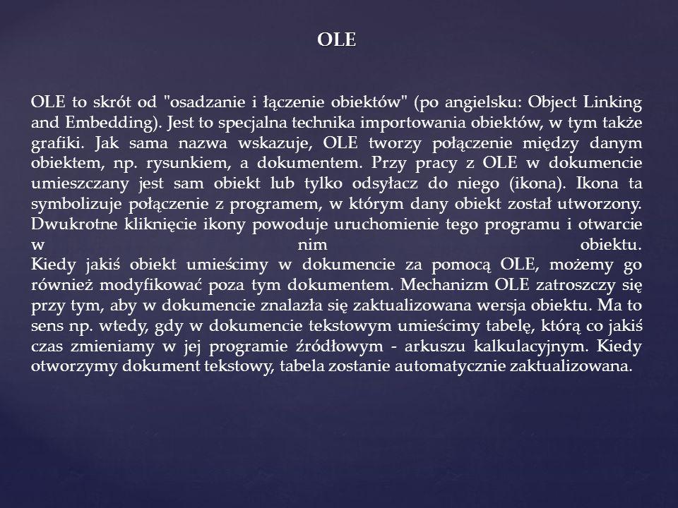 OLE OLE to skrót od osadzanie i łączenie obiektów (po angielsku: Object Linking and Embedding).