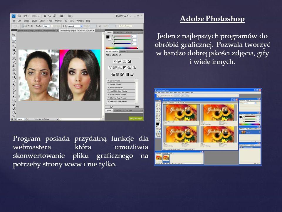 Adobe Photoshop Jeden z najlepszych programów do obróbki graficznej. Pozwala tworzyć w bardzo dobrej jakości zdjęcia, gify i wiele innych. Program pos