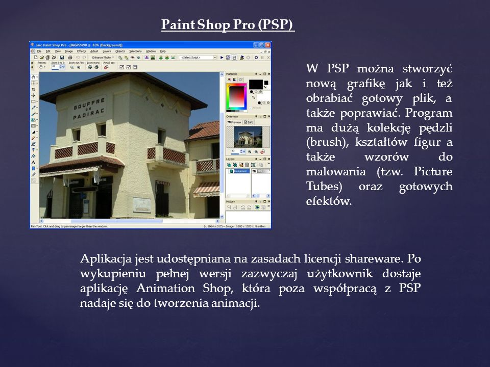 Paint Shop Pro (PSP) W PSP można stworzyć nową grafikę jak i też obrabiać gotowy plik, a także poprawiać. Program ma dużą kolekcję pędzli (brush), ksz