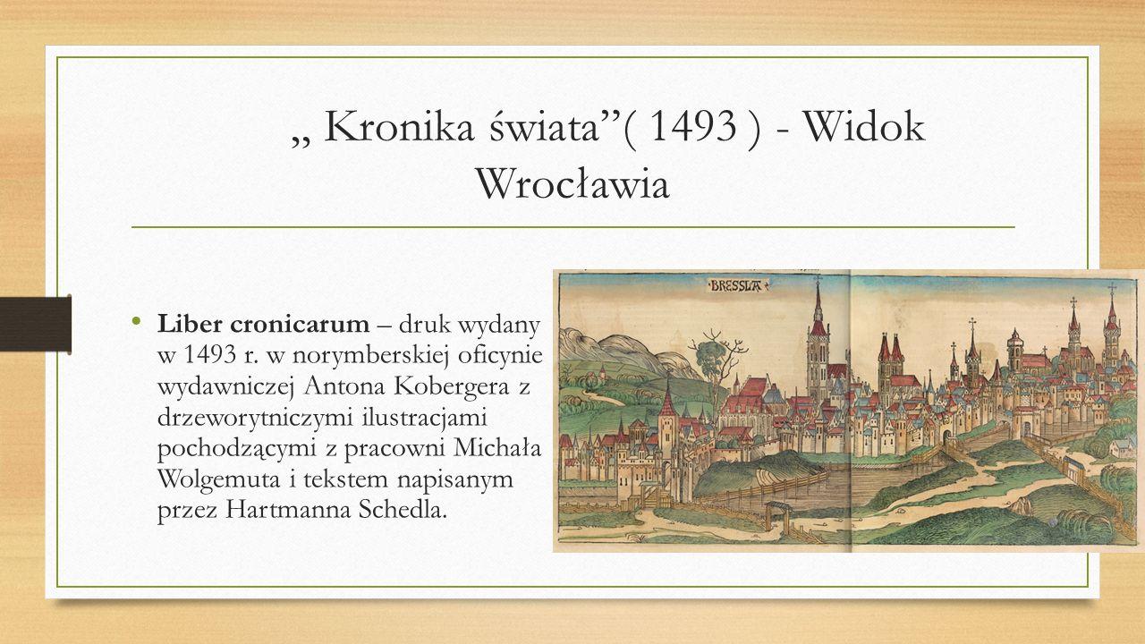 Kronika świata( 1493 ) - Widok Wrocławia Liber cronicarum – druk wydany w 1493 r. w norymberskiej oficynie wydawniczej Antona Kobergera z drzeworytnic