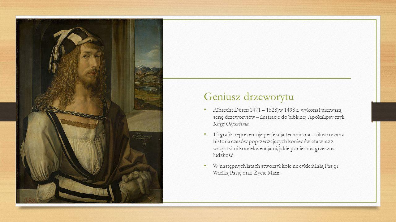 Geniusz drzeworytu Albrecht Dürer(1471 – 1528)w 1498 r. wykonał pierwszą serię drzeworytów – ilustracje do biblijnej Apokalipsy czyli Księgi Objawieni
