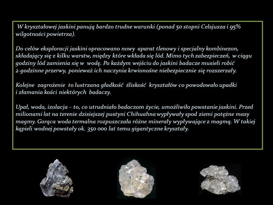 W kryształowej jaskini panują bardzo trudne warunki (ponad 50 stopni Celsjusza i 95% wilgotności powietrza).