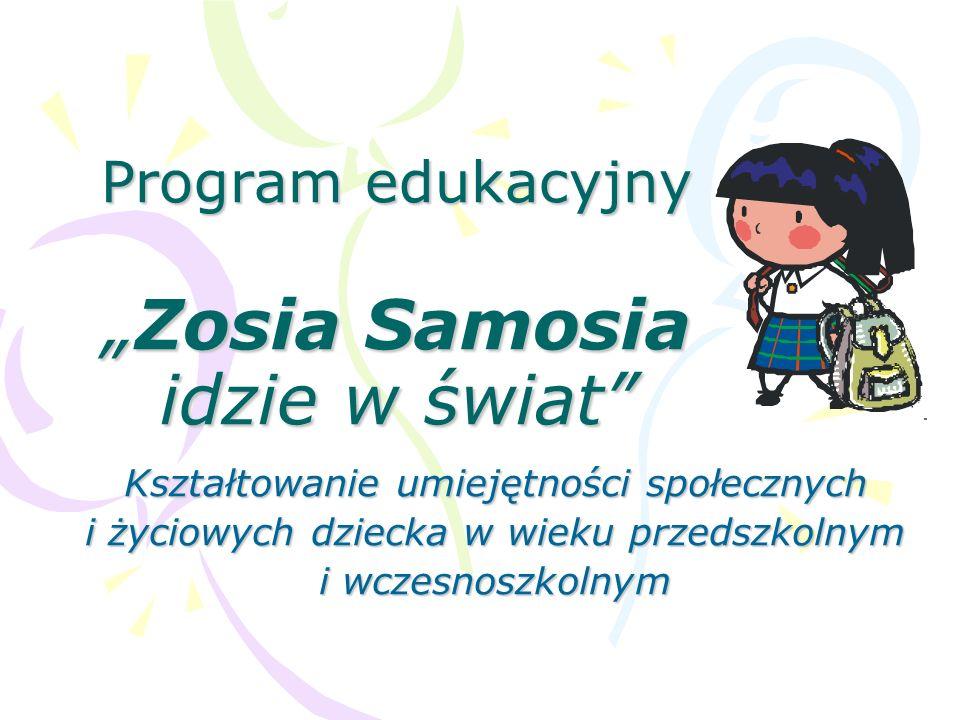 Program edukacyjnyZosia Samosia idzie w świat Program edukacyjnyZosia Samosia idzie w świat Kształtowanie umiejętności społecznych i życiowych dziecka w wieku przedszkolnym i wczesnoszkolnym