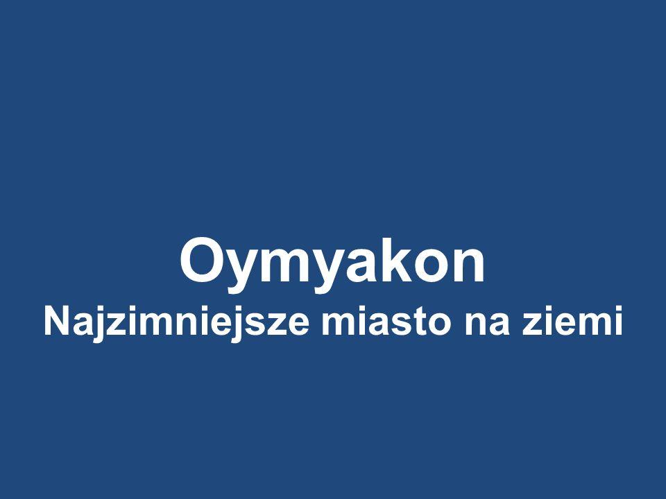 Oymyakon Najzimniejsze miasto na ziemi