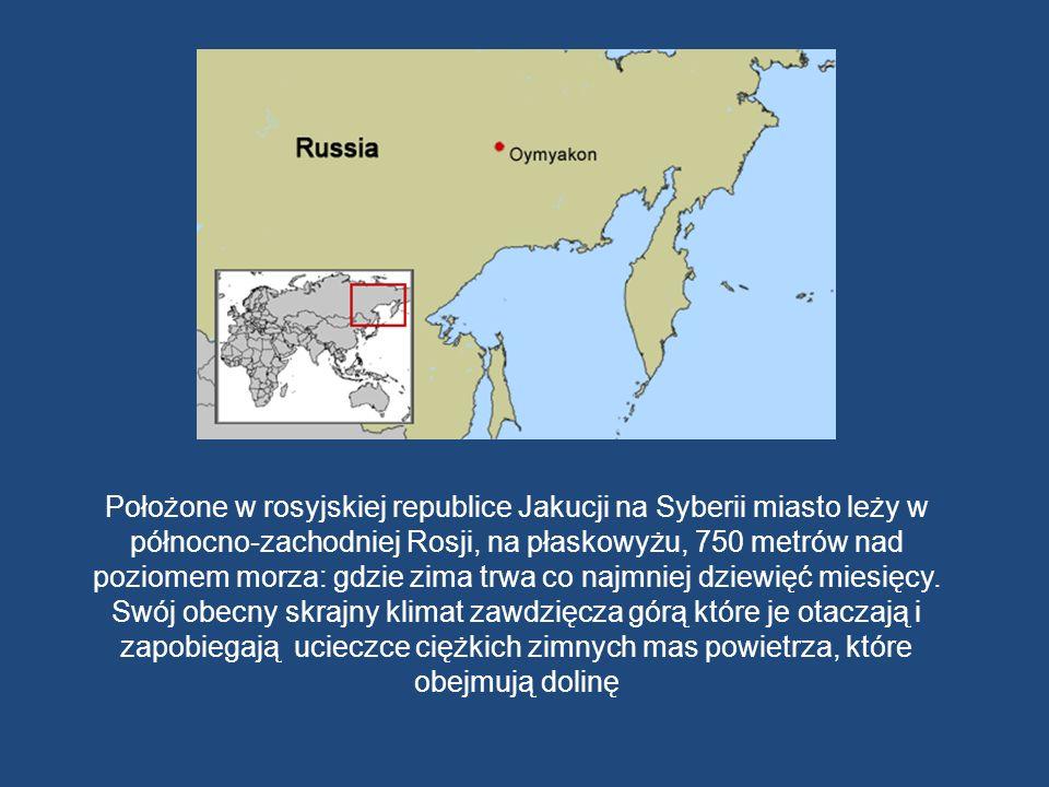 Położone w rosyjskiej republice Jakucji na Syberii miasto leży w północno-zachodniej Rosji, na płaskowyżu, 750 metrów nad poziomem morza: gdzie zima trwa co najmniej dziewięć miesięcy.