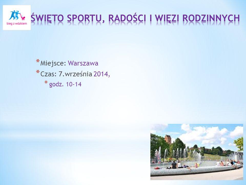 * Miejsce: Warszawa * Czas: 7.września 2014, * godz. 10-14