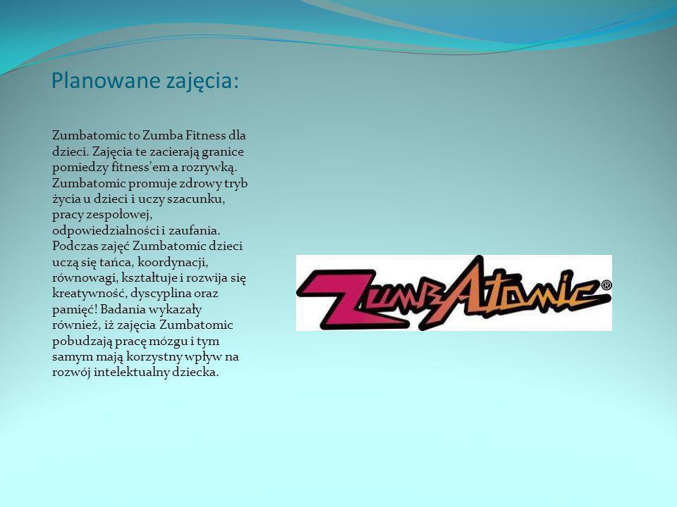 Planowane zajęcia: Zumbatomic to Zumba Fitness dla dzieci. Zajęcia te zacierają granice pomiedzy fitness'em a rozrywką. Zumbatomic promuje zdrowy tryb