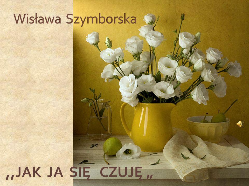 http://w ww.pixda us.com/i ndex.php ?pageno =139&ta g=flower s&sort=t ag Kiedy ktoś zapyta, jak ja się dziś czuję, Grzecznie mu odpowiem,że dobrze, dziękuję.