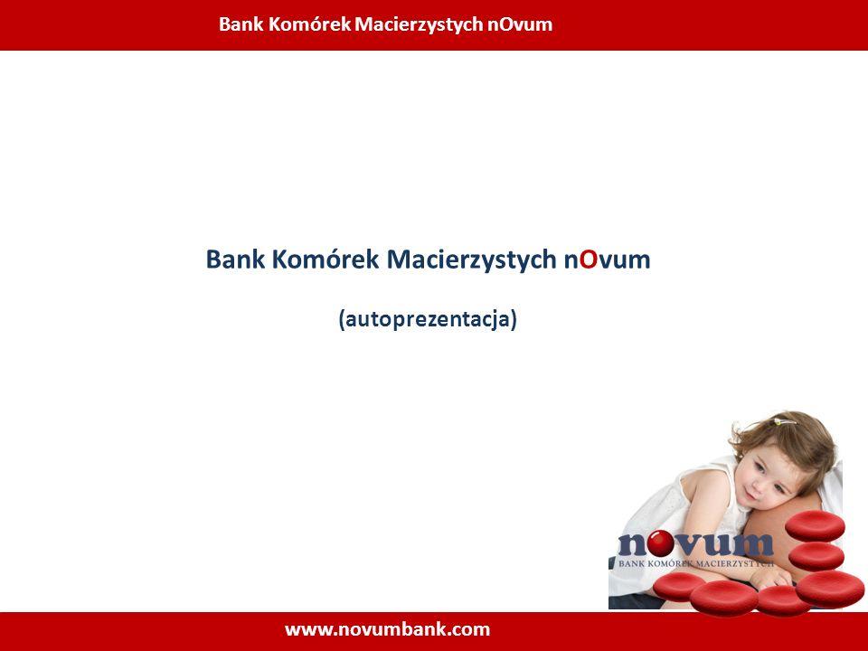 Bank Komórek Macierzystych nOvum www.novumbank.com Bank Komórek Macierzystych nOvum (autoprezentacja)