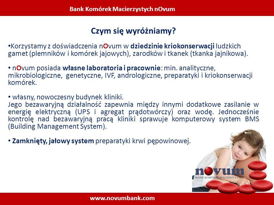 Bank Komórek Macierzystych nOvum www.novumbank.com Pierwszy Bank w Polsce, który stworzył możliwość podziału krwi pępowinowej na dwie porcje w celu zwiększenia potencjalnego wykorzystania jej w przyszłości.