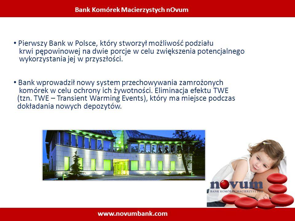 Bank Komórek Macierzystych nOvum www.novumbank.com Pierwszy Bank w Polsce, który stworzył możliwość podziału krwi pępowinowej na dwie porcje w celu zw
