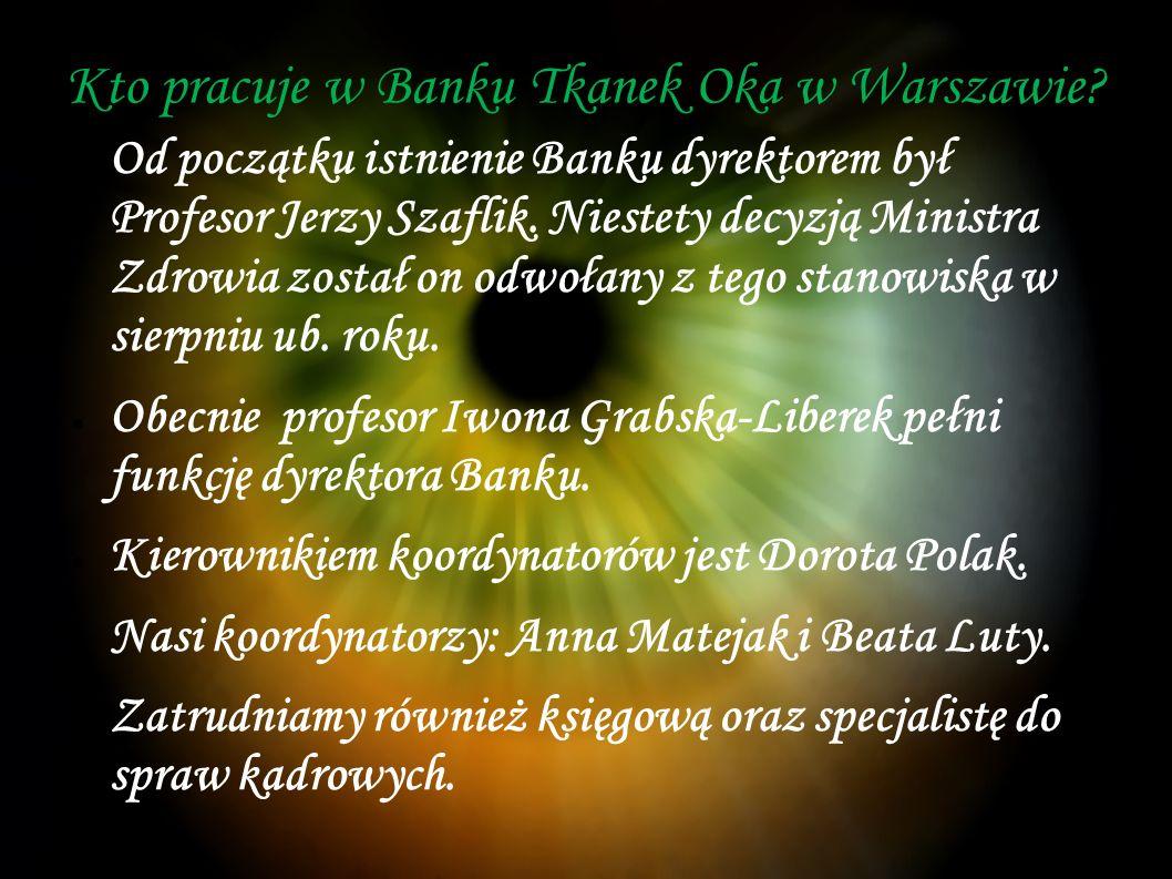 Kto pracuje w Banku Tkanek Oka w Warszawie.
