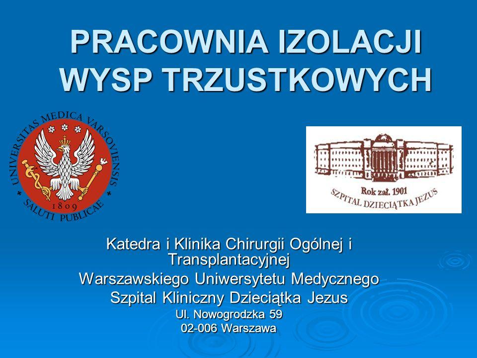 PRACOWNIA IZOLACJI WYSP TRZUSTKOWYCH Katedra i Klinika Chirurgii Ogólnej i Transplantacyjnej Warszawskiego Uniwersytetu Medycznego Szpital Kliniczny D