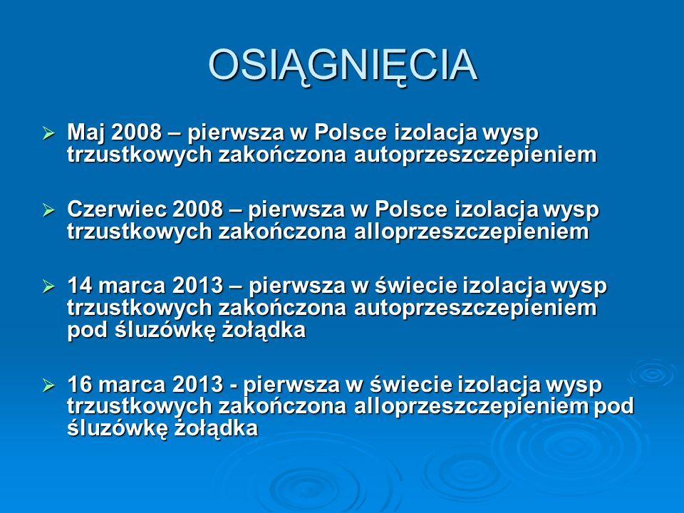 OSIĄGNIĘCIA Maj 2008 – pierwsza w Polsce izolacja wysp trzustkowych zakończona autoprzeszczepieniem Maj 2008 – pierwsza w Polsce izolacja wysp trzustk