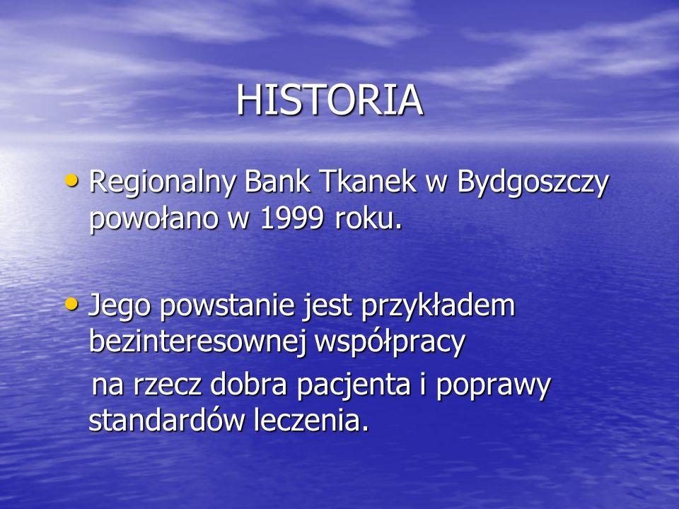 HISTORIA HISTORIA Regionalny Bank Tkanek w Bydgoszczy powołano w 1999 roku.