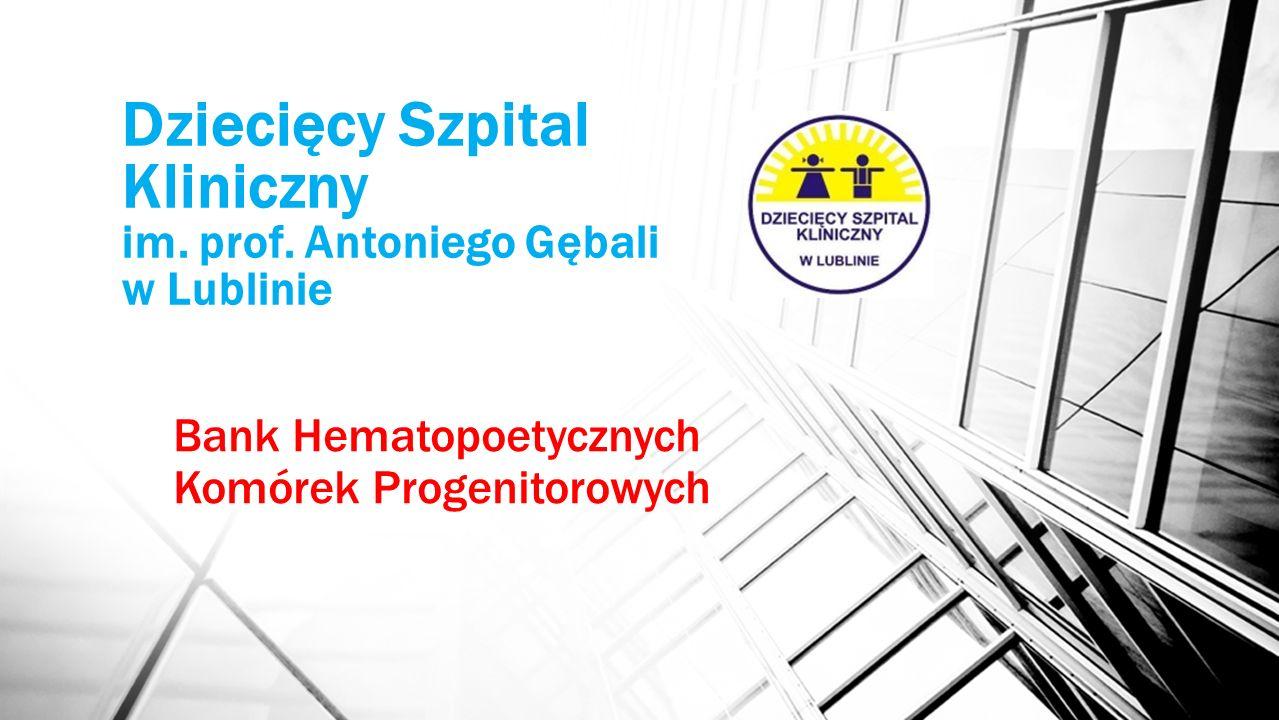 Dziecięcy Szpital Kliniczny im. prof. Antoniego Gębali w Lublinie Bank Hematopoetycznych Komórek Progenitorowych