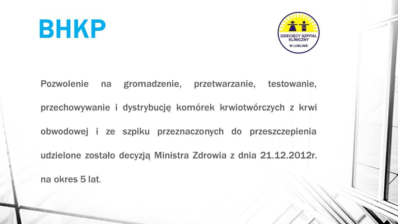 BHKP Pozwolenie na gromadzenie, przetwarzanie, testowanie, przechowywanie i dystrybucję komórek krwiotwórczych z krwi obwodowej i ze szpiku przeznaczo
