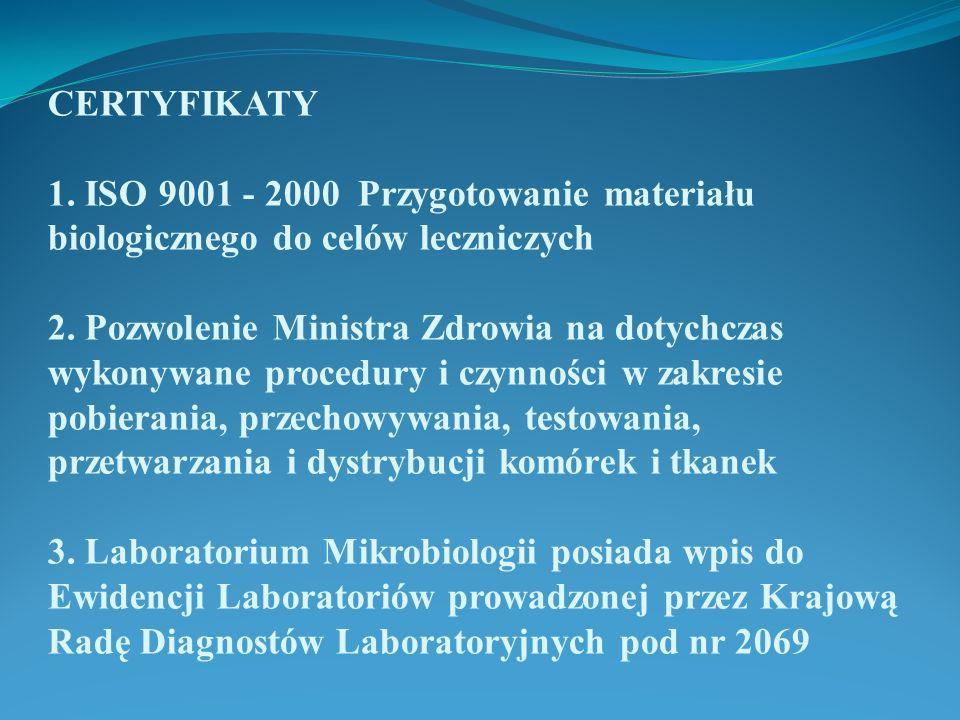 CERTYFIKATY 1. ISO 9001 - 2000 Przygotowanie materiału biologicznego do celów leczniczych 2. Pozwolenie Ministra Zdrowia na dotychczas wykonywane proc