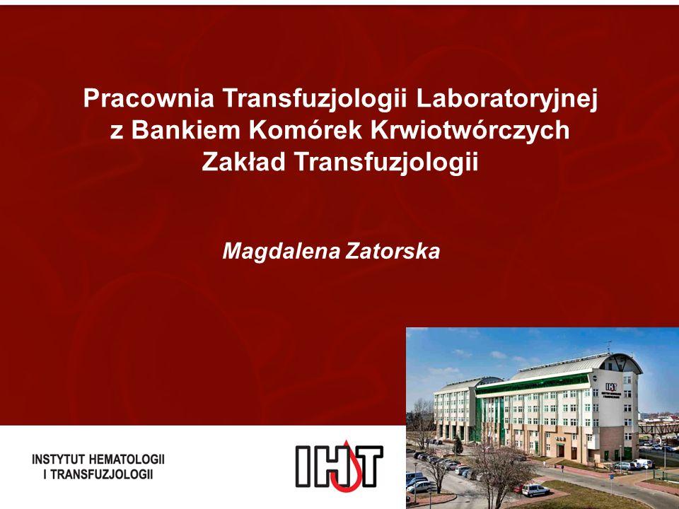 Pracownia Transfuzjologii Laboratoryjnej z Bankiem Komórek Krwiotwórczych Zakład Transfuzjologii Magdalena Zatorska