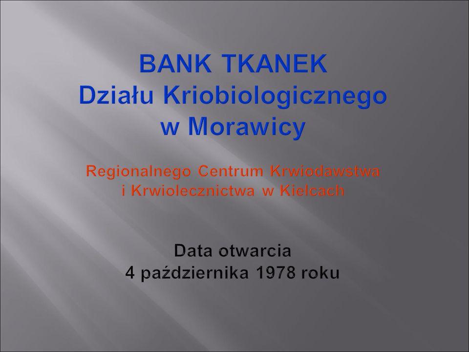 BANK TKANEK Działu Kriobiologicznego w Morawicy Regionalnego Centrum Krwiodawstwa i Krwiolecznictwa w Kielcach Data otwarcia 4 października 1978 roku
