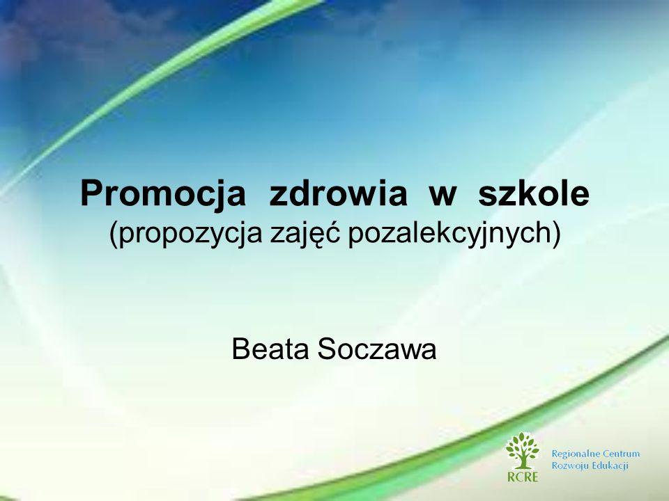 Promocja zdrowia w szkole (propozycja zajęć pozalekcyjnych) Beata Soczawa